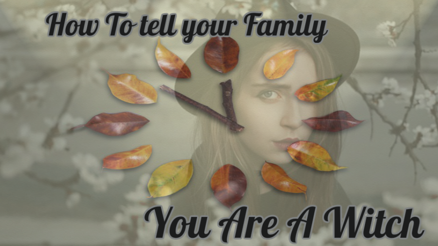 How To Tell Your Family You Are A Witch