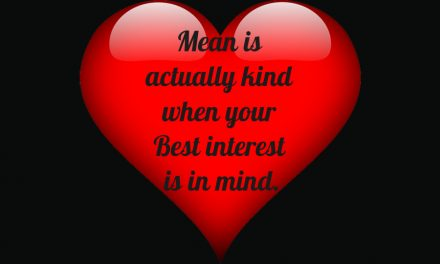 When Being Mean is actually Kindness
